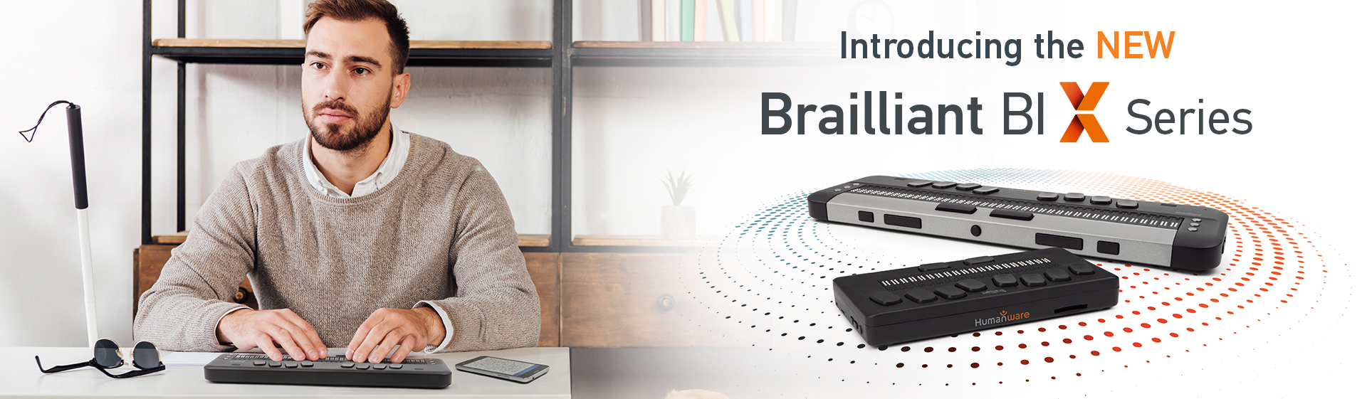 Introducing the NEW Brailliant BI X Series